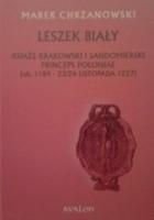 Leszek Biały. Książę krakowski i sandomierski Princeps Poloniae (ok. 1184-23/24 listopada 1227)