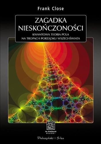 Okładka książki Zagadka nieskończoności. Kwantowa teoria pola. Na tropach porządku Wszechświata