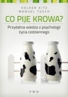 Co pije krowa? Przydatna wiedza z psychologii życia codziennego