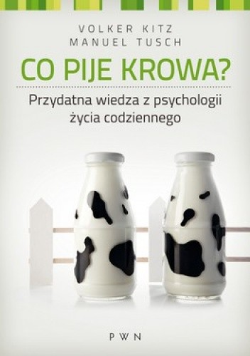 Okładka książki Co pije krowa? Przydatna wiedza z psychologii życia codziennego