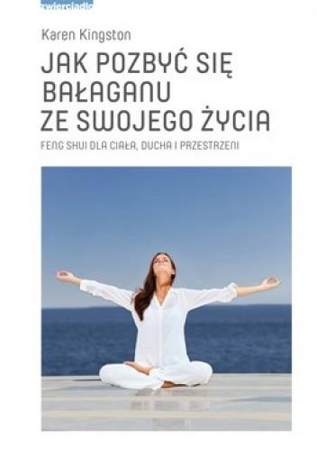 Okładka książki Jak pozbyć się bałaganu ze swojego życia. Feng Shui dla ciała, ducha i przestrzeni