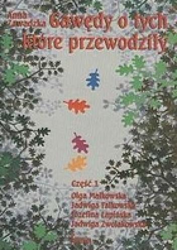 Okładka książki Gawędy o tych które przewodziły. Część 1 Olga Małkowska, Jadwiga Falkowska, Józefina Łapińska, Jadwiga Zwolakowska