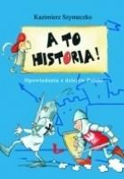 A TO HISTORIA! Opowiadania z dziejów Polski