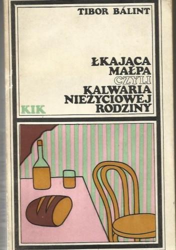Okładka książki Łkająca małpa czyli kalwaria nieżyciowej rodziny