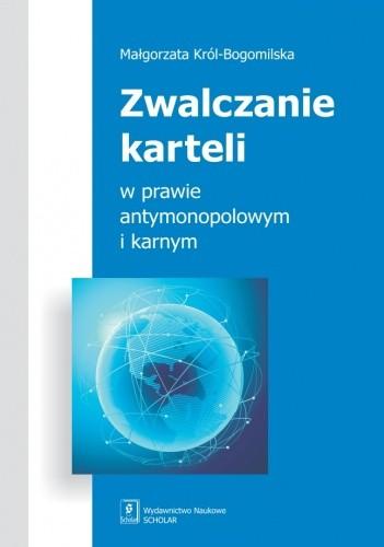 Okładka książki Zwalczanie karteli w prawie antymonopolowym i karnym