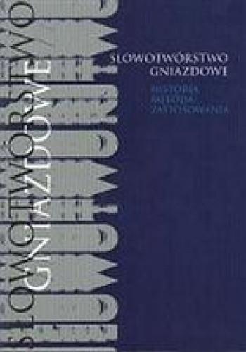 Okładka książki Słowotwórstwo gniazdowe. Historia, metoda, zastosowania.