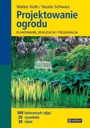 Okładka książki Projektowanie ogrodu.Planowanie, realizacja i pielęgnacja