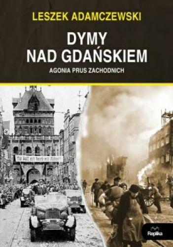 Okładka książki Dymy nad Gdańskiem. Agonia Prus Zachodnich