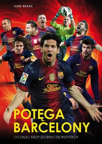 Okładka książki Potęga Barcelony. Co dalej, kiedy zdobyło się wszystko?