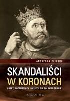 Skandaliści w koronach. Łajdacy, rozpustnicy i głupcy na polskim tronie