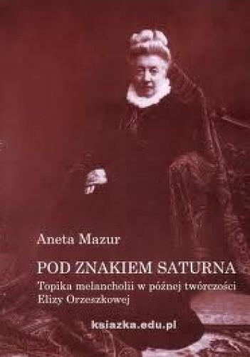 Okładka książki Pod znakiem Saturna. Topika melancholii w późnej twórczości Elizy Orzeszkowej