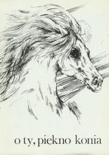 Okładka książki O ty, piękno konia