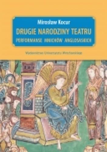 Okładka książki Drugie narodziny teatru. Performanse mnichów anglosaskich