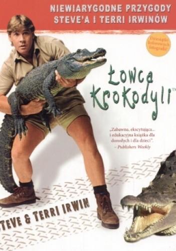 Okładka książki Łowca krokodyli. Niesamowite życie i przygody Steve'a i Terri Irwinów