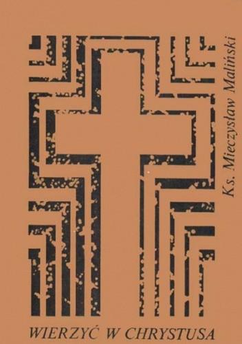 Okładka książki Wierzyć w Chrystusa (To nie takie proste, mój drogi)