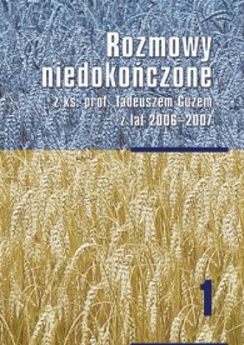 Okładka książki Rozmowy niedokończone z ks. prof. Tadeuszem Guzem z lat 2006-2007