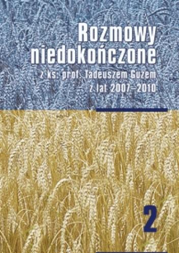 Okładka książki Rozmowy niedokończone z ks. prof. Tadeuszem Guzem z lat 2007-2010