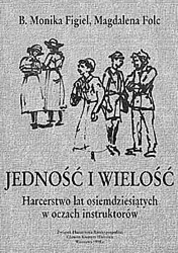 Okładka książki Jedność i wielość. Harcerstwo lat osiemdziesiątych w oczach instruktorów