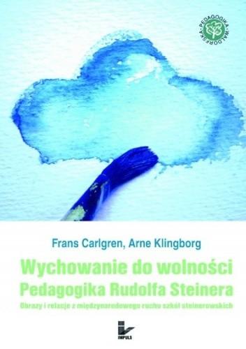 Okładka książki Wychowanie do wolności. Pedagogika Rudolfa Steinera