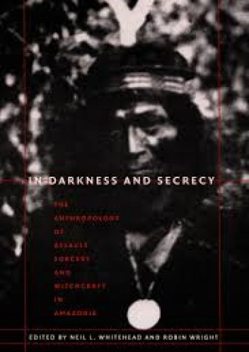 Okładka książki In Darkness and Secrecy: The Anthropology of Assault Sorcery and Witchcraft in Amazonia