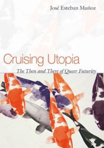 Okładka książki Cruising Utopia. The Then and There of Queer Futurity