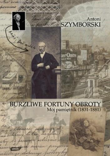 Okładka książki Burzliwe fortuny obroty. Mój pamiętnik (1831-1881)