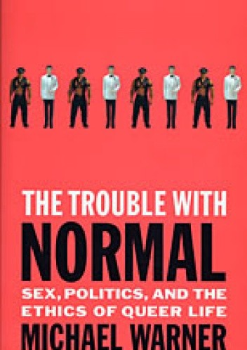Okładka książki The Trouble with Normal. Sex, Politics, and the Ethics of Queer Life