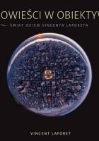 Opowieści w obiektywie. Świat okiem Vincenta Laforeta