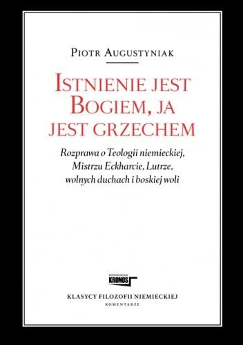 Okładka książki Istnienie jest Bogiem, ja jest grzechem Rozprawa o Teologii niemieckiej, Mistrzu Eckharcie, Lutrze, wolnych duchach i boskiej woli