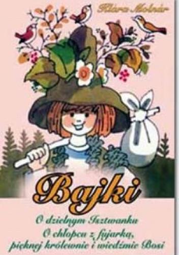 Okładka książki Bajki - O dzielnym Isztwanku. O chłopcu z fujarką, pięknej królewnie i wiedźmie Bosi