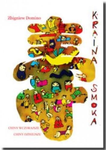 Okładka książki Kraina smoka. Chiny wczorajsze, Chiny dzisiejsze.