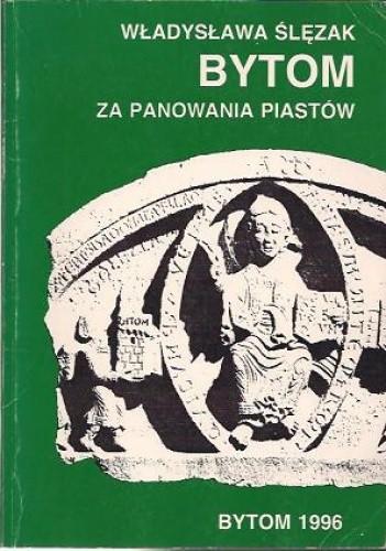 Okładka książki Bytom za panowania Piastów