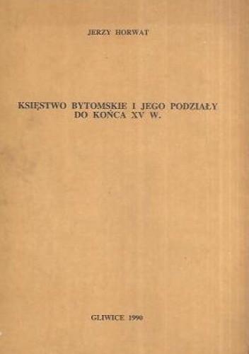 Okładka książki Księstwo bytomskie i jego podziały do końca XV w.