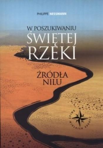 Okładka książki W poszukiwaniu świętej rzeki. Źródła Nilu