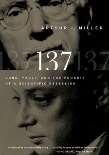 Okładka książki 137: Jung, Pauli, and the Pursuit of a Scientific Obsession
