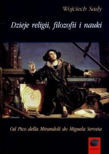 Okładka książki Dzieje religii, filozofii i nauki. Od Pico della Mirandoli do Miguela Serveta