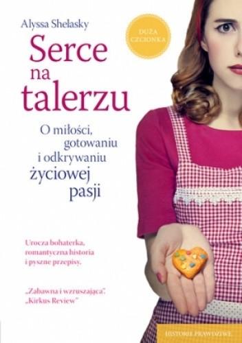 Okładka książki Serce na talerzu. O miłości, gotowaniu i odkrywaniu życiowej pasji
