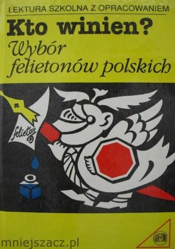 Okładka książki Kto winien? Wybór felietonów polskich