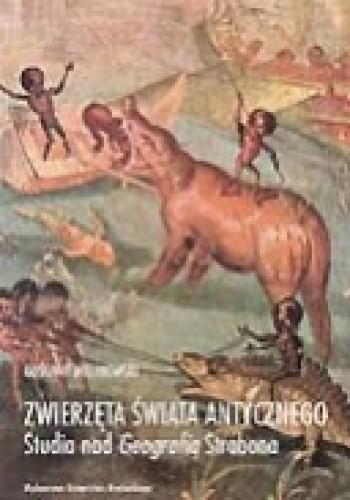 Okładka książki Zwierzęta świata antycznego. Studia nad Geografią Strabona