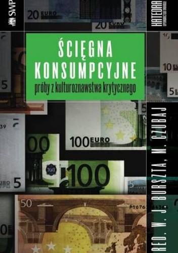 Okładka książki Ścięgna konsumpcyjne. Próby z kulturoznawstwa krytycznego