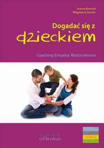 Okładka książki Dogadać się z dzieckiem. Coaching, empatia, rodzicielstwo
