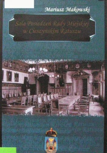 Okładka książki Sala Posiedzeń Rady Miejskiej w Cieszyńskim Ratuszu