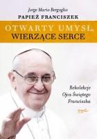 Otwarty umysł. Wierzące serce. Rekolekcje papieża Franciszka