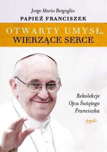 Okładka książki Otwarty umysł. Wierzące serce. Rekolekcje papieża Franciszka