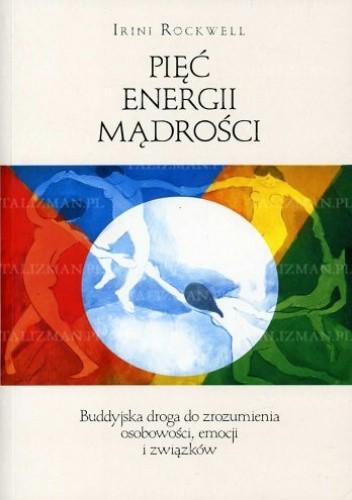 Okładka książki Pięć Energii Mądrości - Buddyjska droga do zrozumienia osobowości, emocji i związków