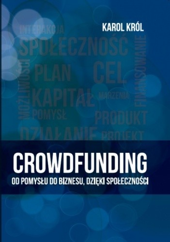 Okładka książki Crowdfunding. Od pomysłu do biznesu, dzięki społeczności.