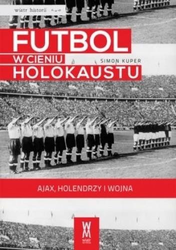 Okładka książki Futbol w cieniu Holokaustu. Ajax, Holendrzy i wojna.