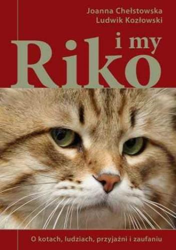 Riko i my. O kotach, ludziach, przyjaźni i zaufaniu - Joanna Chełstowska