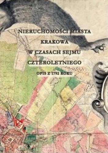 Okładka książki Nieruchomości miasta Krakowa w czasach Sejmu Czteroletniego