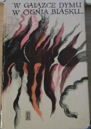 Okładka książki W gałązce dymu, w ognia blasku...